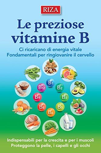 Le preziose vitamine B: Ci ricaricano di energia vitale. Fondamentali per ringiovanire il cervello