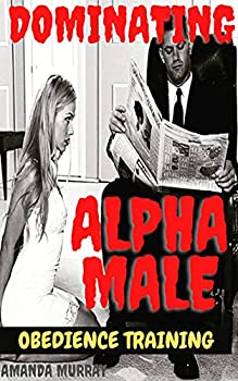 Dominating alpha male obedience training    Hot BDSM paddle brat spanking erotcia with quivering pleasure and pain age gap play menage domination submission kink explicit domestic discipline