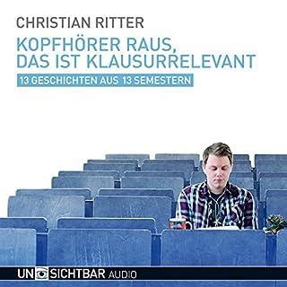 Kopfhörer raus, das ist klausurrelevant     13 Geschichten aus 13 Semestern              Autor:                                                                                                                                 Christian Ritter                               Sprecher:                                                                                                                                 Christian Ritter                      Spieldauer: 1 Std. und 5 Min.     5 Bewertungen     Gesamt 3,2