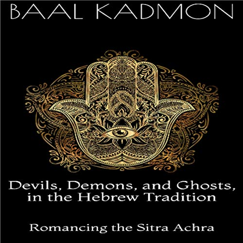 Devils, Demons, and Ghosts, in the Hebrew Tradition: Romancing the Sitra Achra cover art