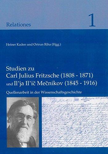 Studien zu Carl Julius Fritzsche (1808-1871) und Il'ja Il'ic Mecnikov (1845-1916): Quellenarbeit in der Wissenschaftsgeschichte (Relationes, Band 1)