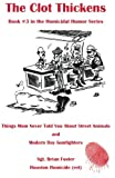 The Clot Thickens: Things Mom Never Told You About Street Animals (Homicidal Humor) (Volume 3)