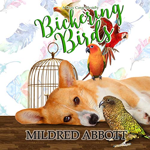 Bickering Birds     Cozy Corgi Mysteries              By:                                                                                                                                 Mildred Abbott                               Narrated by:                                                                                                                                 Angie Hickman                      Length: 5 hrs and 36 mins     31 ratings     Overall 4.5