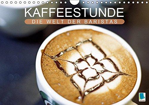 Kaffeestunde: Die Welt der Baristas (Wandkalender 2019 DIN A4 quer): Kaffeekultur - Das Auge trinkt mit (Monatskalender, 14 Seiten ) (CALVENDO Lifestyle)
