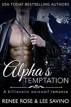 Alpha's Temptation: A Billionaire Werewolf Romance (Bad Boy Alphas Book 1) by [Renee Rose, Lee Savino]