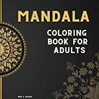 Mandala Coloring Book For Adults: The art of most beautiful Mandalas Designed for Stress Relieving and Relaxing.