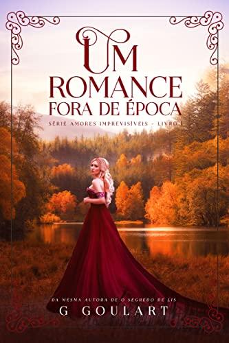 Um Romance Fora de Época (Amores Imprevisiveis Livro 1)