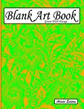 Blank Art Book: Sketchbook For Drawings, Artists Edition, Colors Green With Orange, Floral Motif (Soft Cover, White Stout Paper, 100 Pages, Big Size 8.5' x 11' ≈ A4)