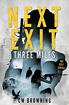 Next Exit, Three Miles (The Exit Series Book 1) by [CW Browning]