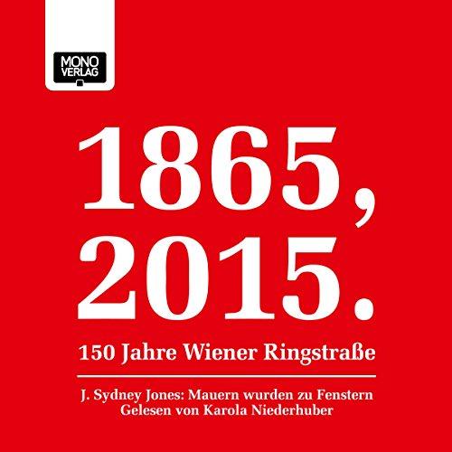 Mauern wurden zu Fenstern: 1865, 2015 - 150 Jahre Wiener Ringstraße