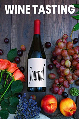 Wine Tasting Journal: Wine Log Book, Wine Tasting Experience, Wine Journals to Write in, Wine Notes, Idea Gift for Wine Lovers, Bottle Cover