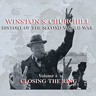 Winston S. Churchill: The History of the Second World War, Volume 5 - Closing the Ring                   By:                                                                                                                                 Winston S. Churchill                               Narrated by:                                                                                                                                 Michael Jayston                      Length: 2 hrs and 40 mins     6 ratings     Overall 4.2