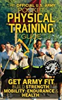 The Official Us Army Pocket Physical Training Guide: Get Army Fit: Build Strength, Mobility, Endurance and Health (Carlile Military Library)