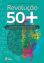 Revolução 50+ - A Diversidade, A Inclusão E A Ampliação Do Empreendedorismo Com Propósito