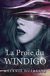 La Proie du Windigo: Fantasy urbaine & Folklore québécois par Mélanie Dufresne