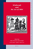 Witchcraft and the Act of 1604 (Studies in Medieval & Reformation Traditions)
