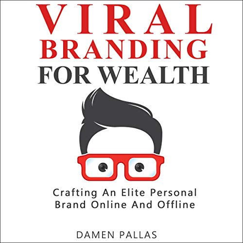 Viral Branding for Wealth: Crafting an Elite Personal Brand Online and Offline audiobook cover art