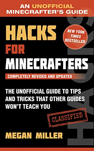 Hacks for Minecrafters: The Unofficial Guide to Tips and Tricks That Other Guides Won't Teach You (Unofficial Minecrafters Guides) (English Edition)