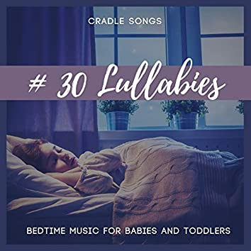 # 30 Lullabies - Cradle Songs, Bedtime Music for Babies and Toddlers