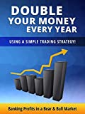 Double Your Money Every Year Using a Simple Stock Trading Strategy!