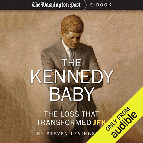 The Kennedy Baby     The Loss that Transformed JFK              By:                                                                                                                                 The Washington Post,                                                                                        Steven Levingston                               Narrated by:                                                                                                                                 Tavia Gilbert                      Length: 2 hrs and 43 mins     13 ratings     Overall 4.0