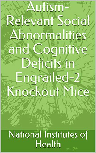 Autism-Relevant Social Abnormalities and Cognitive Deficits in Engrailed-2 Knockout Mice (English Edition)