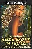 Sammelband Heiße Erotik im Freien: 5 erotische Geschichten