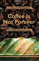 Coffee Is Not Forever: A Global History of the Coffee Leaf Rust (Ohio University Press Series in Ecology and History)