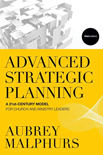 Compare Textbook Prices for Advanced Strategic Planning: A 21St-Century Model For Church And Ministry Leaders 3 Edition ISBN 9780801014550 by Aubrey Malphurs