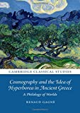 Cosmography and the Idea of Hyperborea in Ancient Greece: A Philology of Worlds (Cambridge Classical Studies)