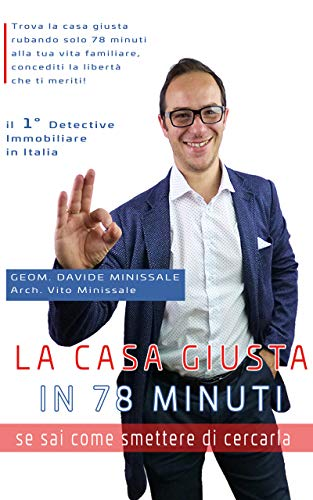 LA CASA GIUSTA IN 78 MINUTI se sai come smettere di cercarla: Trova la casa giusta rubando solo 78 minuti alla tua vita familiare, concediti la libertà che ti meriti. (Italian Edition)