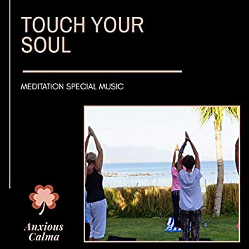 Touch Your Soul - Meditation Special Music