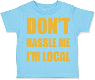 Custom Toddler T-Shirt Don't Hassle Me I'm Local Funny Humor Boy & Girl Clothes