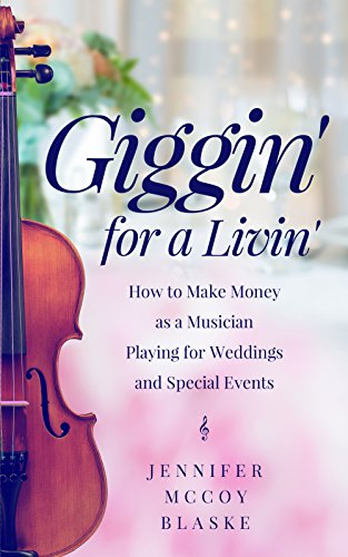 Giggin for a livin how to make money as musician playing for weddings and special events