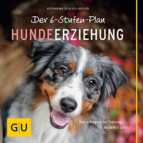 Der 6-Stufen-Plan Hundeerziehung: Das erfolgreiche Training ab dem 1. Jahr (GU Tier...