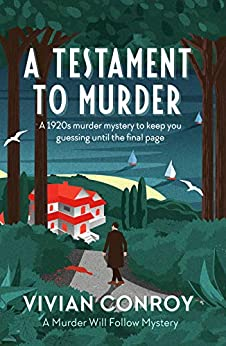A Testament to Murder: A 1920s murder mystery to keep you guessing until the final page (Murder Will Follow Book 1) by [Vivian Conroy]