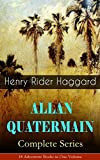 ALLAN QUATERMAIN – Complete Series: 18 Adventure Books in One Volume: All the Original Books Featuring the Adventurer Who Was a Template for the Character ... Allan and the Holy Flower, Child of Storm…
