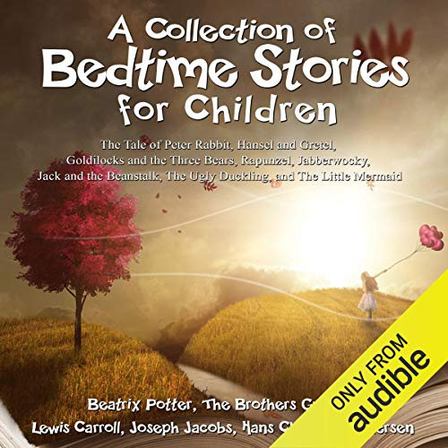 A Collection of Bedtime Stories for Children: The Tale of Peter Rabbit, Hansel and Gretel, Goldilocks and the Three Bears, Rapunzel, Jabberwocky, Jack and the Beanstalk, The Ugly Duckling, and The Little Mermaid Audiobook By Beatrix Potter, Jacob Grimm, Wilhelm Grimm, Lewis Carroll, Joseph Jacobs, Hans Christian Andersen cover art