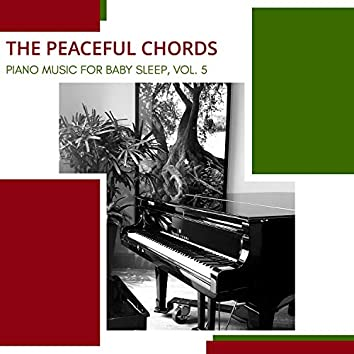The Peaceful Chords - Piano Music For Baby Sleep, Vol. 5