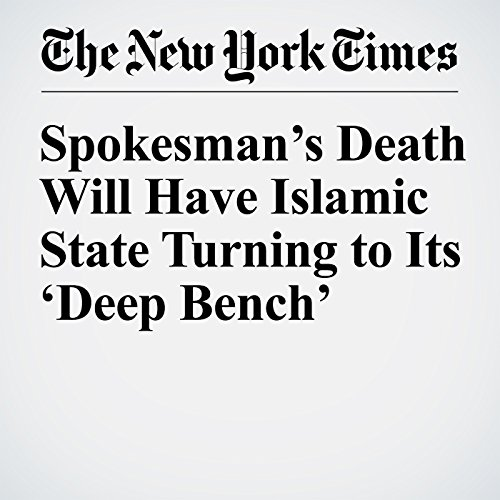 Spokesman's Death Will Have Islamic State Turning to Its 'Deep Bench' audiobook cover art
