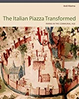 The Italian Piazza Transformed: Parma in the Communal Age