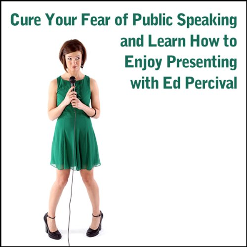 Cure Your Fear of Public Speaking and Learn How to Enjoy Presenting audiobook cover art