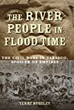 The River People in Flood Time: The Civil Wars in Tabasco, Spoiler of Empires (English Edition)