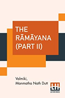 The Rāmāyana (Part II): Vol. III. - Āranyakāndam, Vol. IV. - Kishkindhākāndam, Vol. V. - Sundarakāndam. (Complete ... Of V...