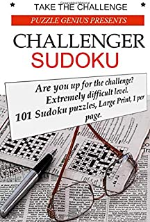 Take The Challenge: Puzzle Genius Presents Challenger Sudoku: Are you up for the challenge? Extremely difficult level. 101 Sudoku puzzles, Large ... Day or anyone who needs a mind challenge