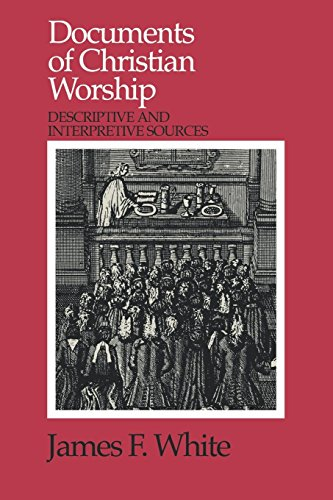 Documents of Christian Worship: Descriptive and...