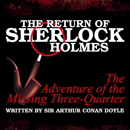The Return of Sherlock Holmes: The Adventure of the Missing Three-Quarter                   By:                                                                                                                                 Arthur Conan Doyle                               Narrated by:                                                                                                                                 T. Sanders,                                                                                        Kaz Wilbur                      Length: 41 mins     Not rated yet     Overall 0.0