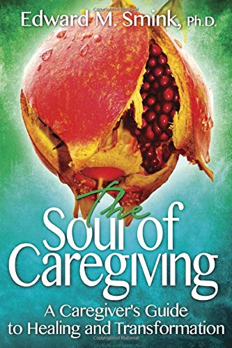 Compare Textbook Prices for The Soul of Caregiving: A Caregiver's Guide to Healing and Transformation 1 Edition ISBN 9781629671307 by Smink Ph.D, Edward M