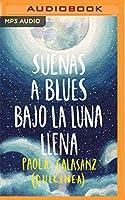 Suenas a blues bajo la luna llena/ You Sound like Blues Under the Full Moon (Luna/ Moon)