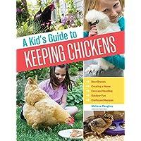 一个孩子的养鸡指南:最好的品种,创造一个家庭,护理和处理,户外乐趣,工艺品和款式
